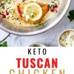 Two photos of keto tuscan chicken - one overhead and one close up - with the text that says Keto Tuscan Chicken in the middle.